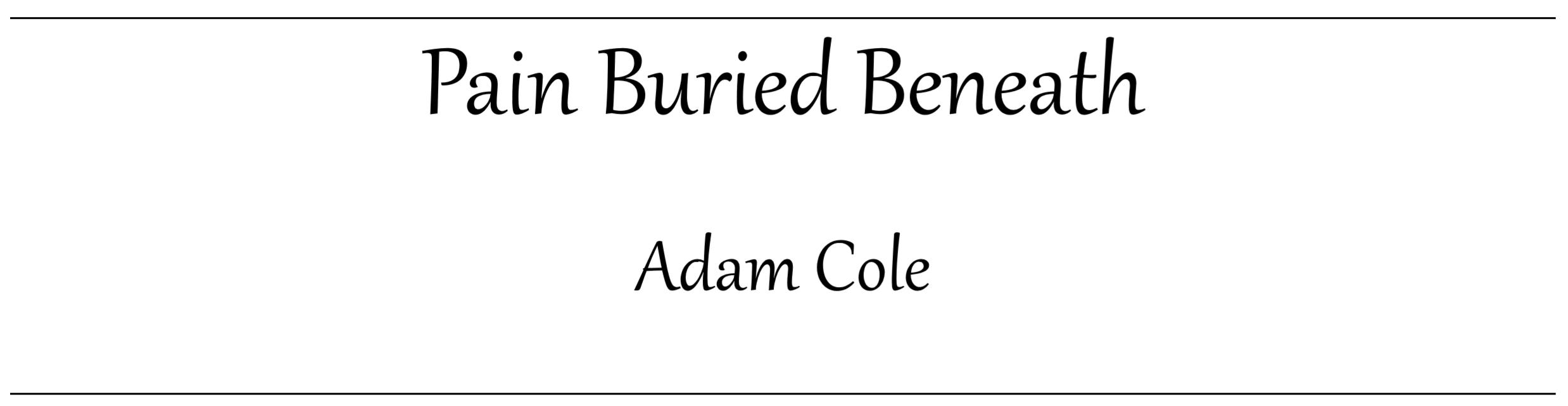 Pain Buried Beneath